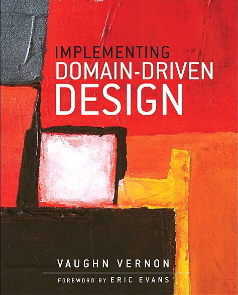 Book Review: Implementing Domain-Driven Design by Vaughn Vernon
